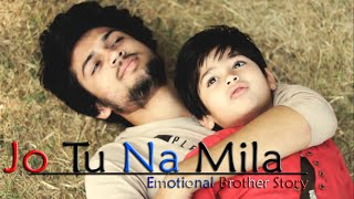 Jo Tu Na Mila | Emotional Brother Story | Sad Story | Song By Asim Azhar | Unknown Boy Varun