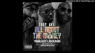 Troy Ave Ft. Young Jeezy & Rick Ross - All About The Money (Remix)