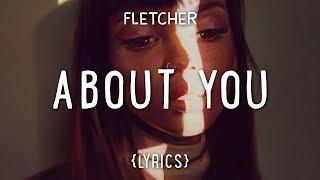 FLETCHER   About You (Lyrics)
