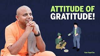 ATTITUDE of GRATITUDE by Gaur Gopal das