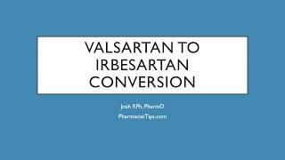 Valsartan to Irbesartan Conversion