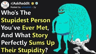 """What Story """"Perfectly Sums Up The Stupidity"""", Of The Stupidest Person You've Ever Met? (r/AskReddit)"""