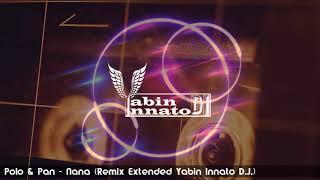 Polo & Pan - Nana (Remix Extended Yabin Innato D.J.)