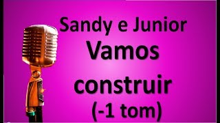 Vamos Construir (-1 Tom) - Sandy E Junior Karaokê