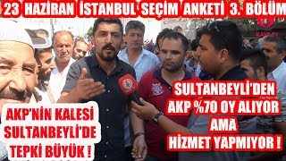 AKP'nin Kalesi Sultanbeyli Seçim Anketi ( İstanbul Seçim Anketi 3. Bölüm )