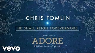 Chris Tomlin - He Shall Reign Forevermore (Live/Audio)