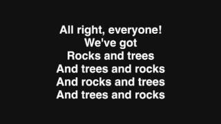 We Got Rocks And Trees By: Arrogant Worms