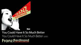 You Could Have It So Much Better - You Could Have It So Much Better [2005] - Franz Ferdinand