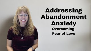 Abandonment Anxiety: Overcoming Fear of Love