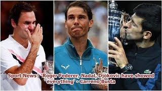 Sport News  'Roger Federer, Nadal, Djokovic have showed everything' - Carreno Busta