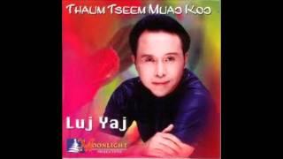 Luj Yaj - Thaum Tseem Muaj Koj