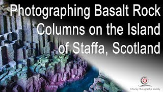 Photographing the Island of Staffa, Scotland