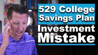 529 College Savings Plan Investment Mistake