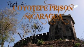 The Journey | Part 4 | Coyotepe Prison!