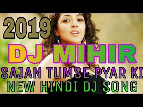 Sajan Tumse Pyar Ki New Super Hits Hindi Dj Song ||DJ MIHIR/DJ RAHUL ||