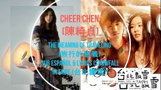Cheer Chen (陳綺貞) - The Meaning of Traveling (旅行的意義) - Sub Español & Lyrics (Snowfall in Taipe OST)