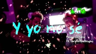 """""""Y YO NO SÉ"""" Paulo Londra Ft: Ovy On The Drums. Video Original"""