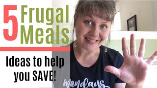 Five Frugal Meals- 5 Ideas To Help You Save!