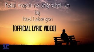 Noel Cabangon - Kahit Maputi Na Ang Buhok Ko (Official Lyric Video)