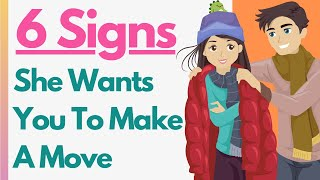 6 PROVEN Signs She Wants You To Make A Move - Approach Her And Take The Lead Already!