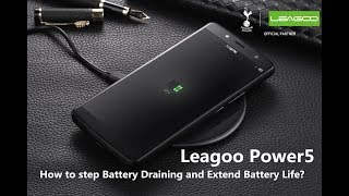 Leagoo Power5 How to step Battery Draining and Extend Battery Life?