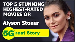 Top 5 Highest-Rated Movies of ALYSON STONER