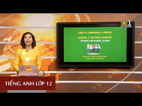 MÔN TIẾNG ANH - LỚP 12 | UNIT 9: CHOOSING A CAREER (LESSION 1) | 14H30 NGÀY 08.04.2020 (HANOITV)
