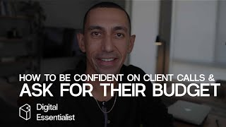 How To Be Confident on Client Calls & Ask For Their Budget