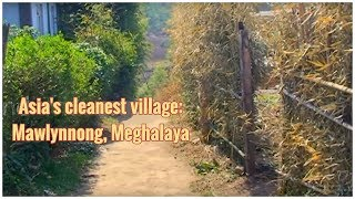 Mawlynnong Village - the cleanest village in Asia