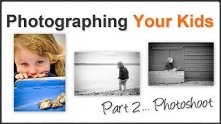 Photography Tip: Photographing Your Children (Part 2)