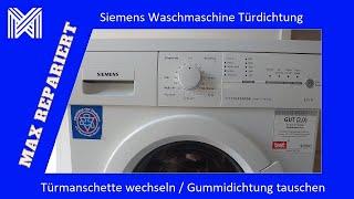Siemens Waschmaschine Türdichtung wechseln / Türmanschette tauschen / MAX REPARIERT