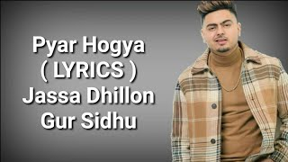Pyar Hogya ( LYRICS ) | Jassa Dhillon | Gur Sidhu   - YouTube