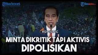 Saat Presiden Jokowi Minta Dikritik dan Nasib Aktivis yang Dipolisikan Akibat Mengkritik