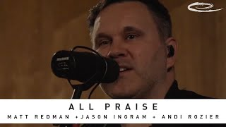 MATT REDMAN + Jason Ingram + Andi Rozier - All Praise: Song Session