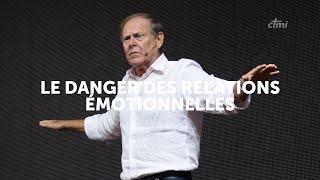 LE DANGER DES RELATIONS ÉMOTIONNELLES