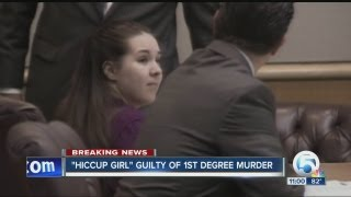 'Hiccup Girl' Guilty Of 1st Degree Murder