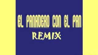 PANADERO CON EL PAN REMIX (VERSION UNICA CETIS 15)