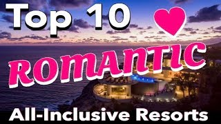 10 Most ROMANTIC All-inclusive Resorts EVER *Caribbean & Mexico*