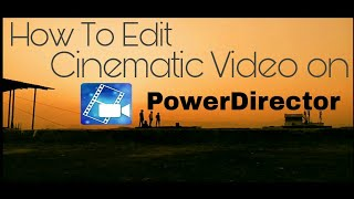 How to edit cinematic video on android / PowerDirector Tutorial