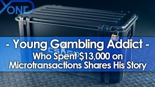 Young Gambling Addict Who Spent $13,000 on Microtransactions Shares His Story