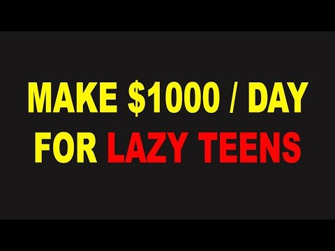 How to Make Money Online Up To 1000 dollars Per Day For Lazy Teenagers 2018