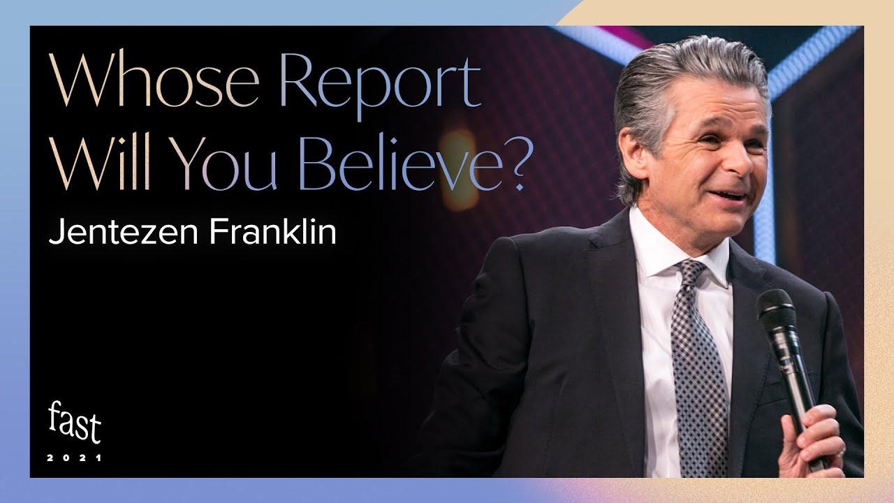Whose Report Will You Believe?  by  Pastor Jentezen Franklin