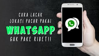 Cara Mudah Lacak Lokasi Seseorang Pakai Whatsapp, Pacar Nggak Bisa Bohong