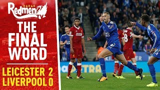 Leicester 2-0 Liverpool | The Final Word FOR FREE