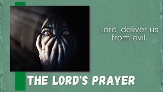 Lord, deliver us from evil. Matthew 6:13
