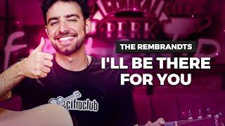 I'LL BE THERE FOR YOU - The Rembrandts (aula completa)   Como tocar no violão