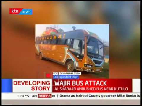11 people among them 8 police officers confirmed dead following an Al shabaab bus attack in Wajir