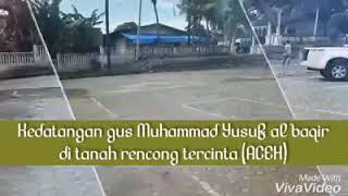 Alhamdulillah Gus Muhammad Yusuf Al Baqir Datang Ke Aceh