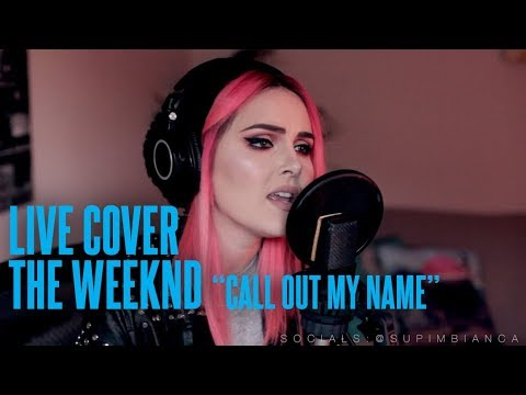The Weeknd - Call Out My Name (Live Cover)