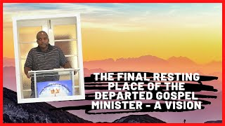 The final resting place of the departed gospel minister - a vision